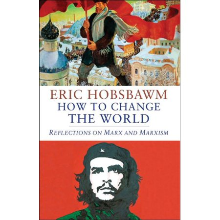 How to Change the World: Reflections on Marx and Marxism -