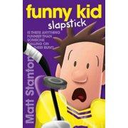 Funny Kid Slapstick (Funny Kid, Book 5)