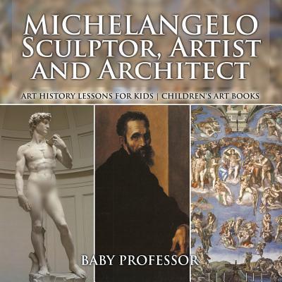 Michelangelo : Sculptor, Artist and Architect - Art History Lessons for Kids Children's Art - Michelangelo For Kids