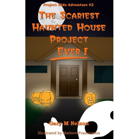 The Scariest Haunted House Project: Ever!: Project Kids Adventures #2 - eBook