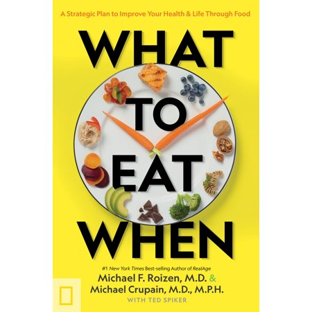 What to Eat When : A Strategic Plan to Improve Your Health and Life Through (Best Foods To Eat Before Bed To Lose Weight)