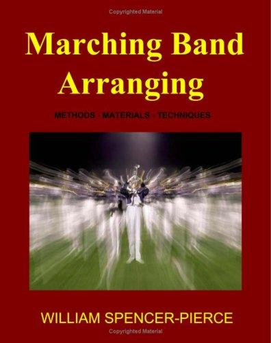 Marching Band Arranging: Methods, Materials, Techniques by