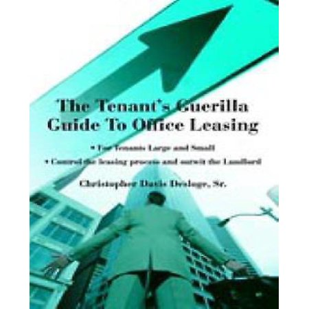 The Tenants Guerilla Guide To Office Leasing  For Tenants Large And Small Control The Leasing Process And Outwit The Landlord