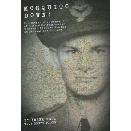 Mosquito Down! : The Extraordinary Memoir of a Second World War Bomber Command Pilot on the Run in Germany and Holland