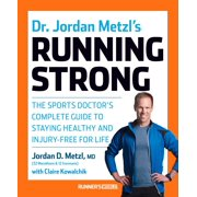 Dr. Jordan Metzl's Running Strong : The Sports Doctor's Complete Guide to Staying Healthy and Injury-Free for Life