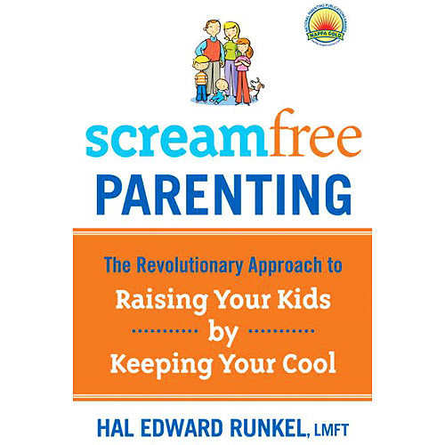 Screamfree Parenting: The Revolutionary Approach to Raising Your Kids by Keeping Your Cool