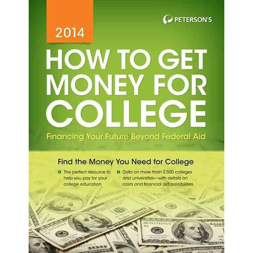Peterson's How to Get Money for College 2014: Financing Your Future Beyond Federal Aid
