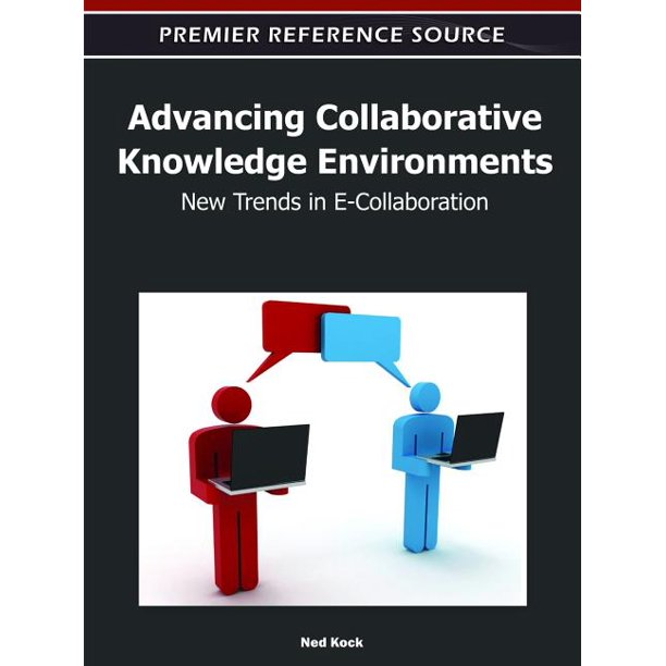 Advancing Collaborative Knowledge Environments : New Trends in E-Collaboration