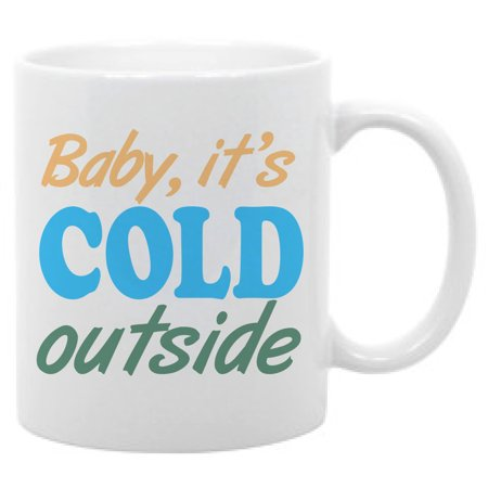 Outside Hooded Cup (Baby It's Cold Outside Funny Weather Coffee Mug 11oz. Cup)