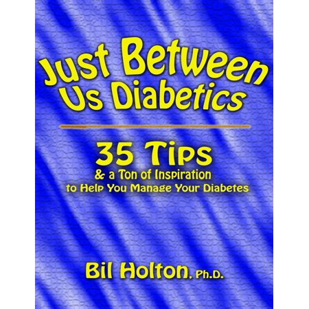 Just Between Us Diabetics: 35 Tips and a Ton of Inspiration to Help You Manage Your Diabetes - eBook