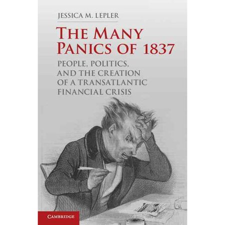 The Many Panics Of 1837  People  Politics  And The Creation Of A Transatlantic Financial Crisis