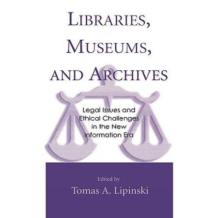 Libraries, Museums, and Archives : Legal Issues and Ethical Challenges in the New Information