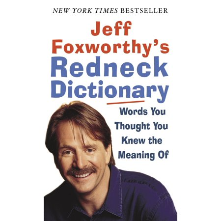 Jeff Foxworthy's Redneck Dictionary : Words You Thought You Knew the Meaning Of](Jeff The)