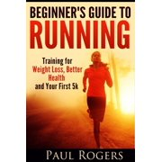 Beginner's Guide to Running: Training for Weight Loss, Better Health and Your First 5k - eBook