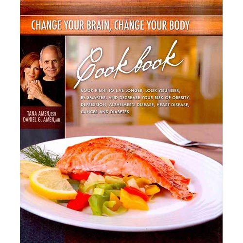 Change Your Brain, Change Your Body Cookbook: Eat Right to Live Longer, Look Younger, Be Thinner, and Decrease Your Risk of Obesity, Depression, Alzheimer's Disease, Heart Disease, Cancer, and Dia