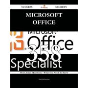 Microsoft Office 358 Success Secrets - 358 Most Asked Questions On Microsoft Office - What You Need To Know - eBook