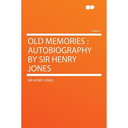 Old Memories : Autobiography by Sir Henry Jones (Old Hairy)