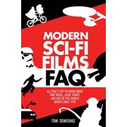 Modern Sci-Fi Films FAQ : All That's Left to Know about Time Travel, Alien, Robot, and Out of This World Movies Since 1970