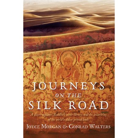 Journeys On The Silk Road  A Desert Explorer  Buddhas Secret Library  And The Unearthing Of The Worlds Oldest Printed Book