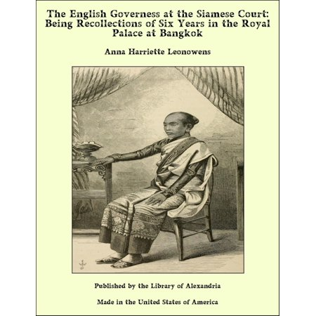 The English Governess at the Siamese Court: Being Recollections of Six Years in the Royal Palace at Bangkok -