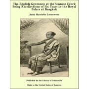 The English Governess at the Siamese Court: Being Recollections of Six Years in the Royal Palace at Bangkok - eBook