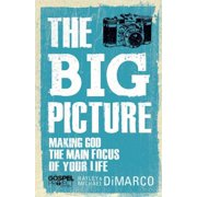 The Big Picture : Making God the Main Focus of Your Life