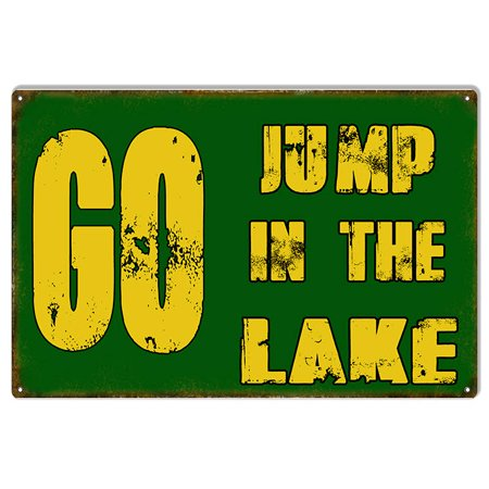 Go Jump In The Lake Reproduction Funny Warning Metal  Sign 12