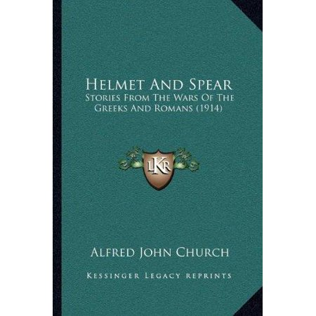 Helmet and Spear : Stories from the Wars of the Greeks and Romans (1914) - Roman Spear