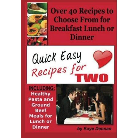 Quick Easy Recipes for Two : Including Healthy Pasta and Ground Beef Meals for Lunch or -