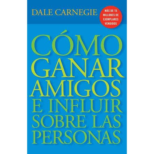 Como ganar amigos e influir sobre las personas/ How to Win Friends & Influence People