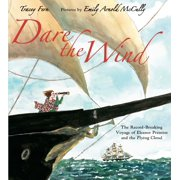 Dare the Wind : The Record-breaking Voyage of Eleanor Prentiss and the Flying Cloud