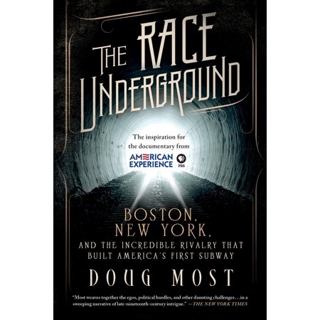 The Race Underground : Boston, New York, and the Incredible Rivalry That Built America's First