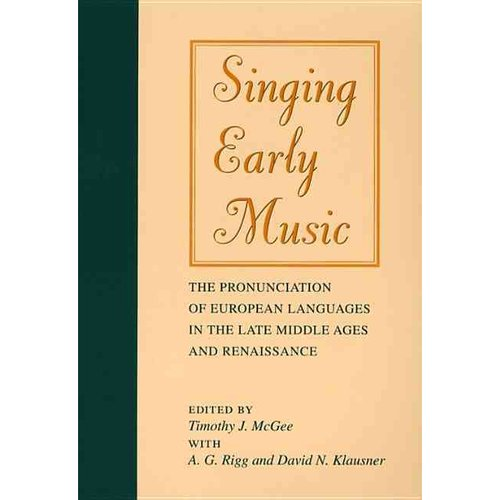 Singing Early Music: The Pronunciation of European Languages in the Late Middle Ages and Renaissance