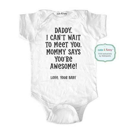 Daddy, I can't wait to meet you. Mommy says you're awesome! - cute & funny surprise baby birth pregnancy announcement - White Newborn Size (0-3 Mos) Unisex Baby Bodysuit