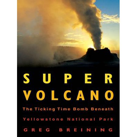 Super Volcano: The Ticking Time Bomb Beneath Yellowstone National Park -