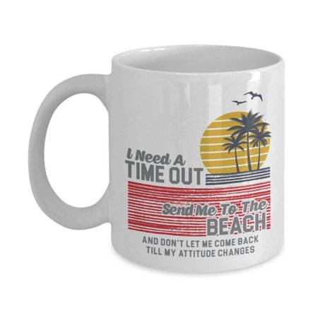 I Need A Time Out Send Me To The Beach Summer Seaside Vacation Themed Palm Trees Print Coffee & Tea Gift Mug For A Beach Lover Coworker