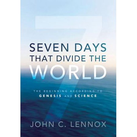 Seven Days That Divide the World : The Beginning According to Genesis and