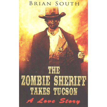 The Zombie Sheriff Takes Tucson  A Love Story