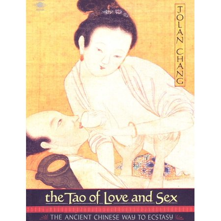 The Tao of Love and Sex : The Ancient Chinese Way to Ecstasy