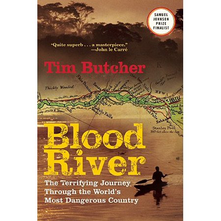Blood River : The Terrifying Journey Through the World's Most Dangerous