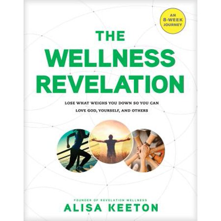 The Wellness Revelation : Lose What Weighs You Down So You Can Love God, Yourself, and (Fastest Way To Lose Your Love Handles)