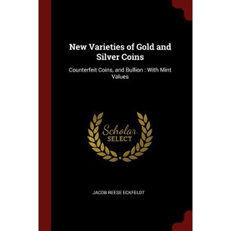 New Varieties of Gold and Silver Coins : Counterfeit Coins, and Bullion: With Mint Values - Chinese Coins Value