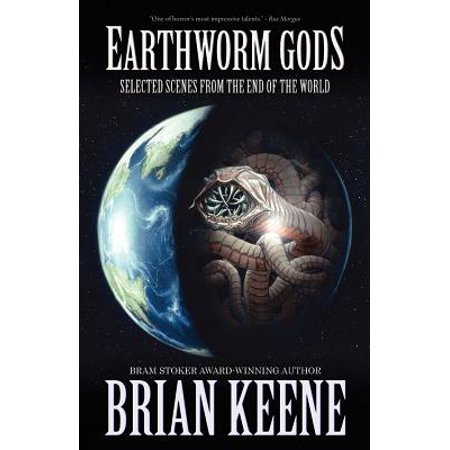 Earthworm Gods : Selected Scenes from the End of the