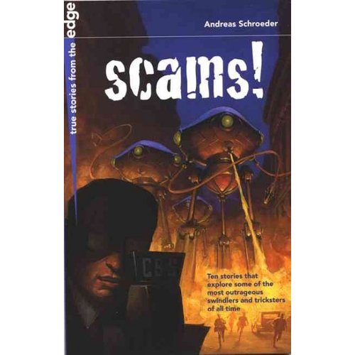 Image of Scams!: True Stories from the Edge: Ten Stories That Explore Some of the Most Outrageous Swindlers and Tricksters of All Time