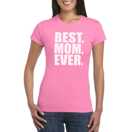 Best Mom Ever T-Shirt Gift Idea for Women - Unique Birthday Present For Mother, Funny Gag for New Mom, Baby Shower, Newborn (Best Mom Ever Birthday)