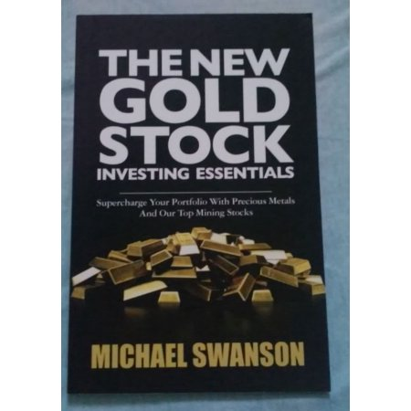 The New Gold Stock Investing Essentials  Supercharge Your Portfolio With Precious Metals And Our Top Mining Stocks