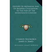 History of Mediaeval and of Modern Civilization, to the End of the Seventeenth Century