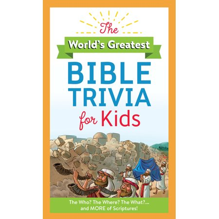 The World's Greatest Bible Trivia for Kids : The Who? The Where? The What?...and MORE of Scripture! (World Trivia)