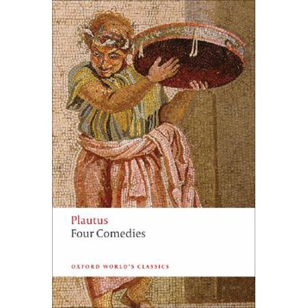 Four Comedies : The Braggart Soldier; The Brothers Menaechmus; The Haunted House; The Pot of