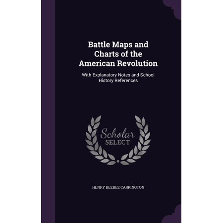 Battle Maps and Charts of the American Revolution : With Explanatory Notes and School History